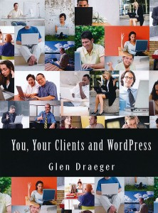 You, Your Clients and WordPress by Glen Draeger