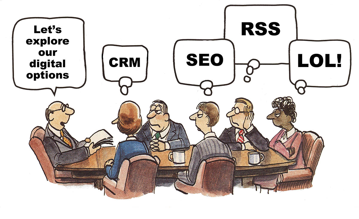 Cartoon. People around a table. Let's explore our digital options. CRM. SEO. RSS. LOL!
